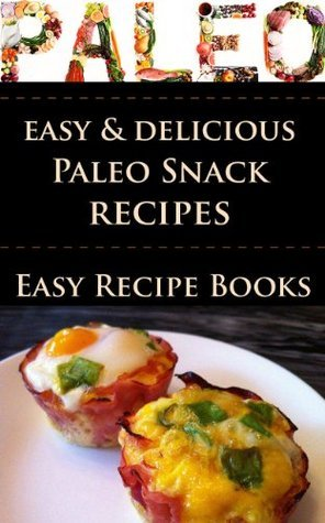 Paleo for Beginners: Delicious and Easy Paleo Snack Recipes