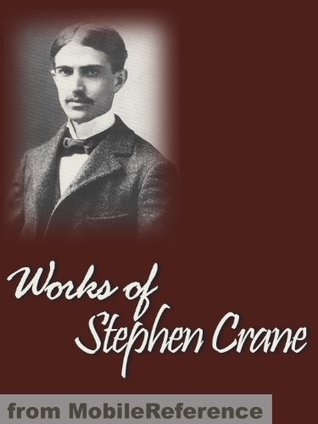 Works of Stephen Crane. Incl: Maggie, Girl of the Streets, The Red Badge of Courage, The Little Regiment, The Open Boat and Other Tales of Adventure & more