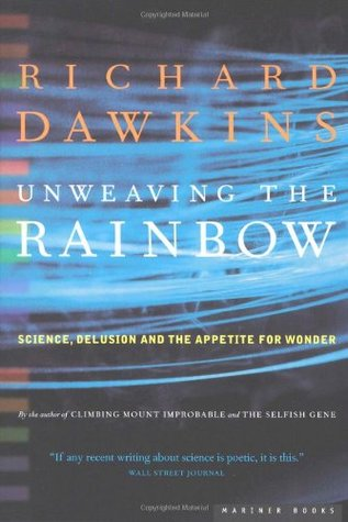Unweaving the Rainbow: Science, Delusion and the Appetite for Wonder