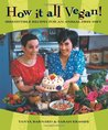 How It All Vegan!: Irresistible Recipes for an Animal-Free Diet