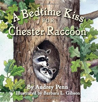 A Bedtime Kiss for Chester Raccoon (Chester the Raccoon by Audrey Penn