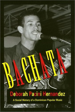 Bachata: A Social History of a Dominician Popular Music