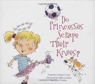 Do Princesses Scrape Their Knees? by Carmela LaVigna Coyle