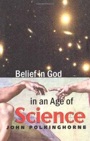 Belief in God in an Age of Science by John C. Polkinghorne