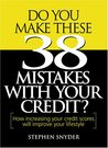 Do You Make These 38 Mistakes with Your Credit? How increasing your credit scores will improve your lifestyle