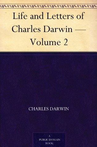Life and Letters of Charles Darwin, Vol 2