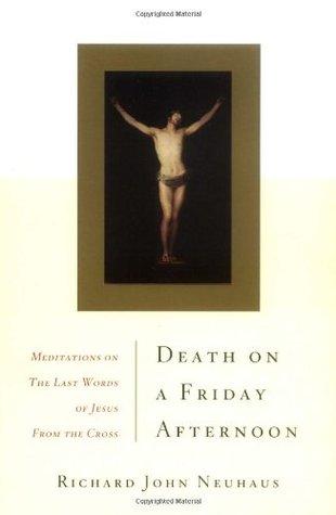 Death on a Friday Afternoon by Richard John Neuhaus