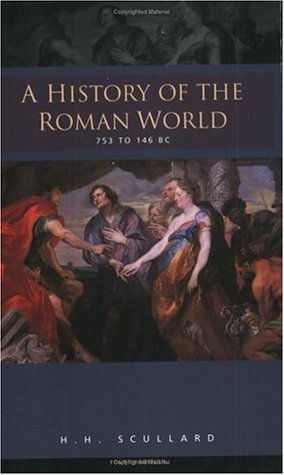 A History of the Roman World 753 to 146 BC by H.H. Scullard
