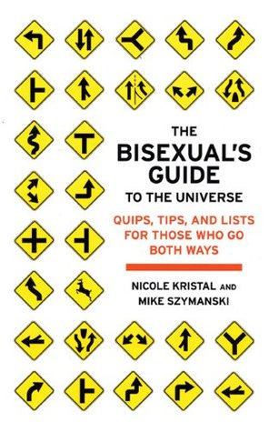 The Bisexual's Guide to the Universe by Nicole Kristal