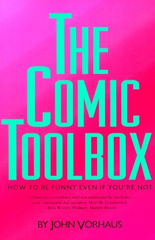 The Comic Toolbox How to Be Funny Even If You're Not