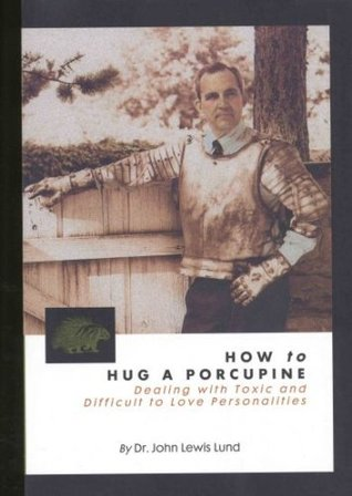 How to Hug a Porcupine by John Lewis Lund
