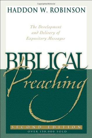 Biblical Preaching by Haddon W. Robinson