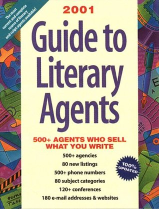 2001 Guide to Literary Agents: 570 Agents Who Sell What You Write