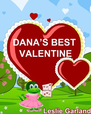 Dana Dinosaur's Best Valentine's Day - A Rhyming Children Picture Book For Children 4-8 Years Old (For Bedtime and Young Readers) (Dina Dinosaur Series)