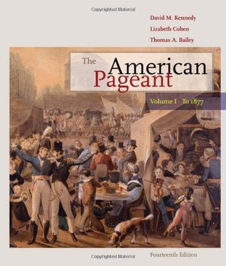 The American Pageant to 1877: A History of the American People, Vol 1