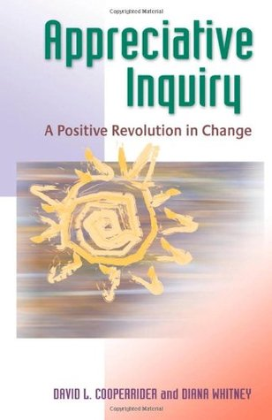 Appreciative Inquiry: A Positive Revolution in Change