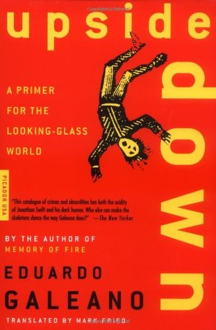 Upside down: a primer for the looking-glass world by Eduardo Galeano
