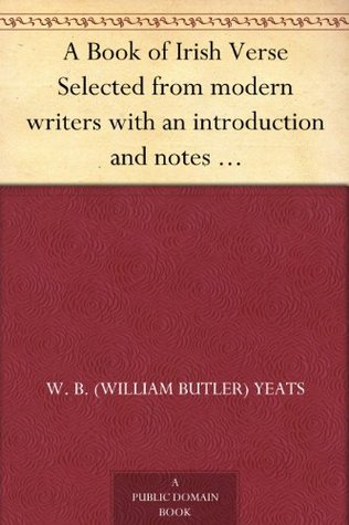 A Book of Irish Verse: Selected from Modern Writers with an Introduction and Notes by W.B. Yeats