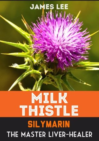 Milk Thistle - Silymarin - The Master Liver Healer