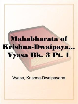 Mahabharata of Krishna-Dwaipayana Vyasa Bk. 3 Pt. 1