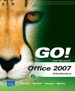 GO! with Microsoft Office 2007 by Shelley Gaskin