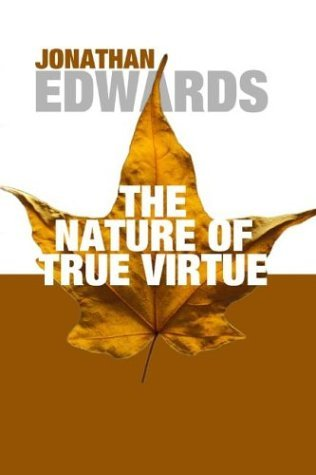 The Nature of True Virtue by Jonathan Edwards