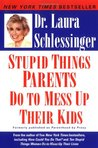 Stupid Things Parents Do to Mess Up Their Kids