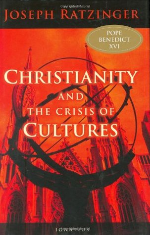 Christianity and the Crisis of Cultures by Pope Benedict XVI