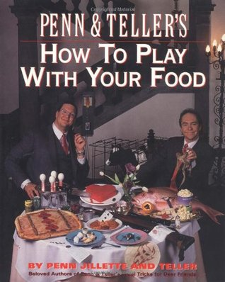 Penn & Teller's How to Play with Your Food by Penn Jillette