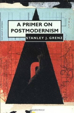 A Primer on Postmodernism by Stanley J. Grenz