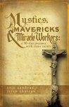 Mystics, Mavericks & Miracle Workers