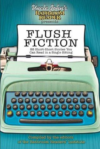 Uncle John's Bathroom Reader Presents Flush Fiction by Bathroom Readers' Institute