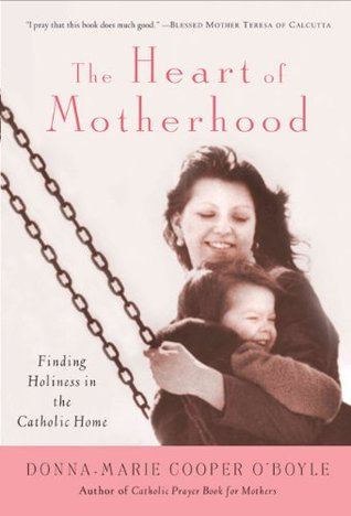 The Heart of Motherhood: Finding Holiness in the Catholic Home