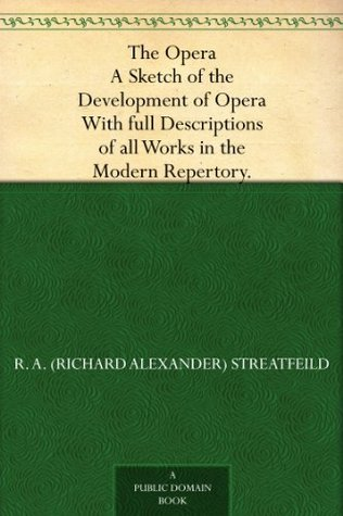 the-opera-a-sketch-of-the-development-of-opera-with-full-descriptions-of-all-works-in-the-modern-repertory