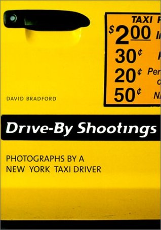 Drive by Shootings : Photographs by a New York Taxi Driver