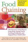 Food Chaining: The Proven 6-Step Plan to Stop Picky Eating, Solve Feeding Problems, and Expand Your Child's Diet