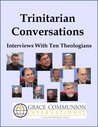 Trinitarian Conversations: Interviews With Ten Theologians