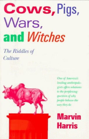 Cows, Pigs, Wars, and Witches: The Riddles of Culture by Marvin Harris