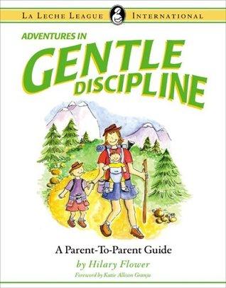 Adventures in Gentle Discipline by Hilary Flower