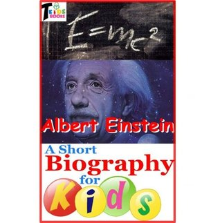 Albert Einstein - A Short Biography for Kids