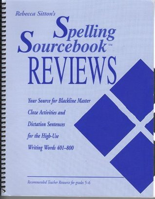 Spelling Sourcebook Reviews: Your Source for Blackline Masters Cloze Activities and Dictation Sentences for the High-Use Writing Words 401-800 (Recommended Teacher Resource for Grades 5-6)