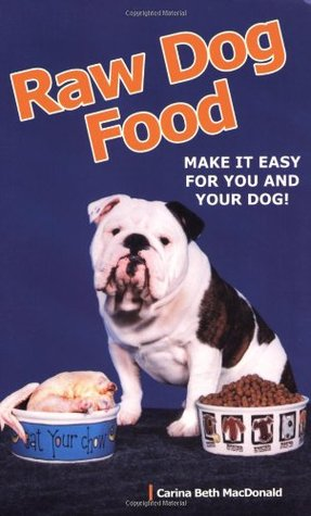 Raw dog food make it easy for you and your dog by carina macdonald raw dog food make it easy for you and your dog solutioingenieria Images