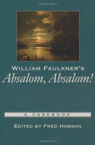 William Faulkner's Absalom, Absalom!: A Casebook