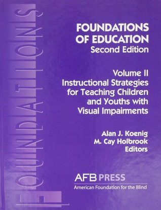 Foundations of Education, Volume II: Instructional Strategies for Teaching Children and Youth with Visual Impairments