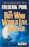 The Boy Who Would Live Forever: A Novel of Gateway (Heechee Saga, #6)