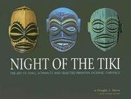 Night of the Tiki: The Art of Shag, Schmaltz, and Selected Primitive Oceanic Carving