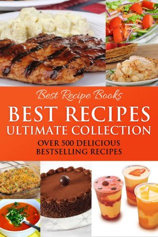 Best Recipes Ultimate Collection – Casserole, Chicken, Chocolate, Pie, Salad, Soup, Smoothies