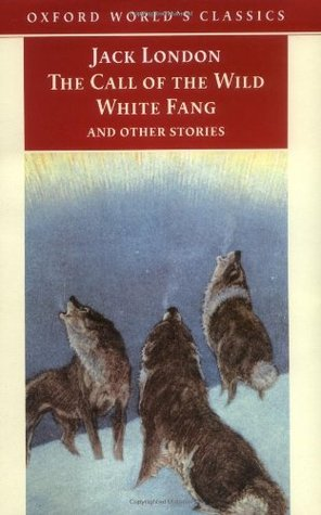 The Call of the Wild, White Fang and Other Stories by Jack London