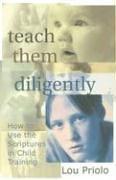 Teach Them Diligently by Lou Priolo