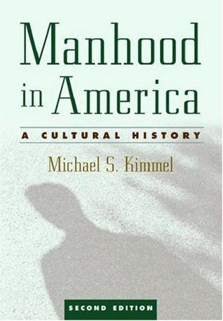 Manhood in America by Michael S. Kimmel
